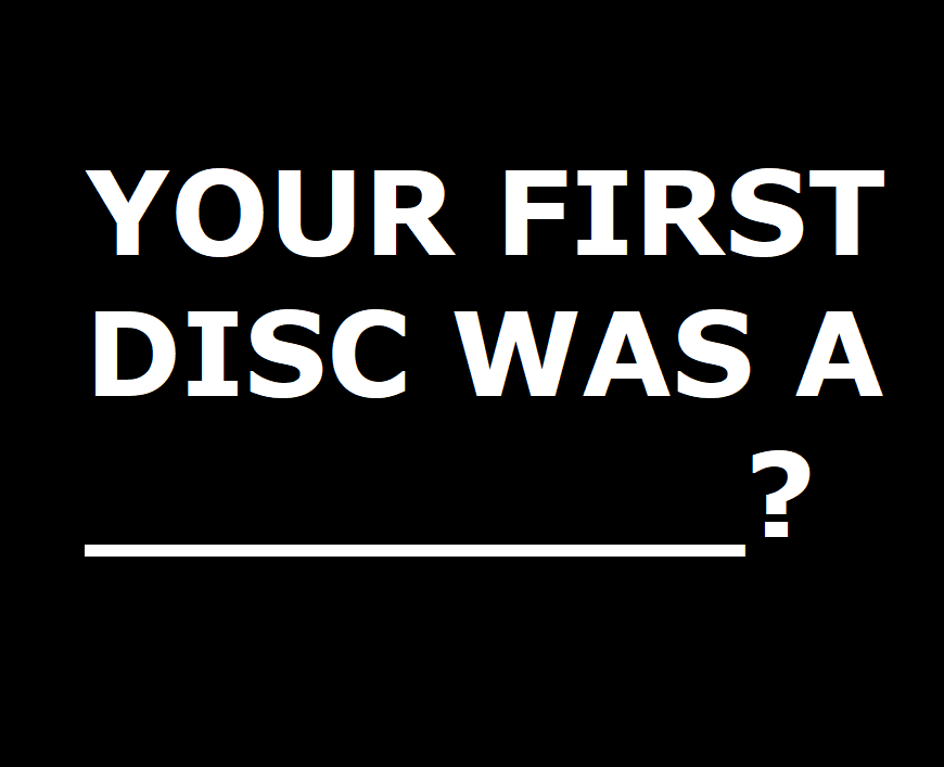 your first disc golf disc was