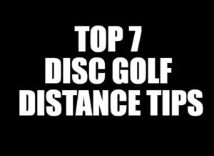 top 7 disc golf distance tips