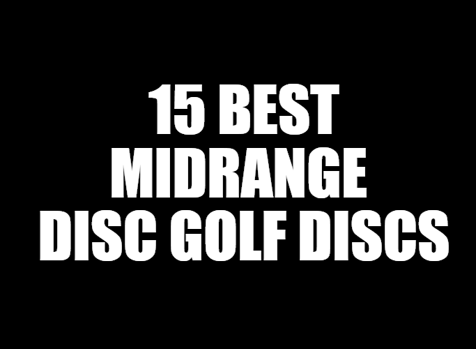 15 best midrange disc golf discs