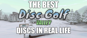 The best Disc Golf Valley discs in real life